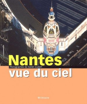 Nantes vue du ciel - La Scène - 9782952066402 -