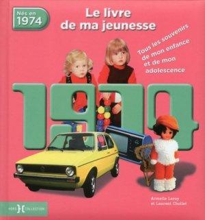 Nés en 1974, le livre de ma jeunesse. Tous les souvenirs de mon enfance et de mon adolescence - Presses de la Cité - 9782258136830 -