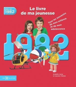 Nés en 1982, le livre de ma jeunesse. Tous les souvenirs de mon enfance et de mon adolescence - Presses de la Cité - 9782258138063 -