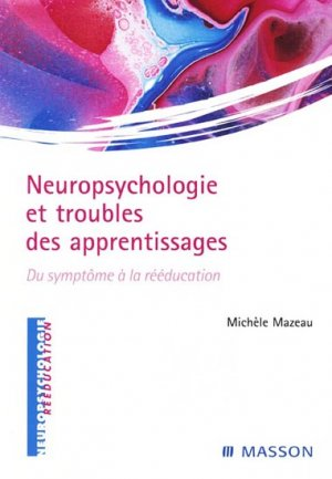 Neuropsychologie et troubles des apprentissages - elsevier / masson - 9782294019296 -