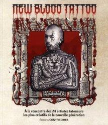 New Blood Tattoo. A la rencontre des 24 artistes tatoueurs les plus créatifs de la nouvelle génération - contre dires - 9782849334171 -