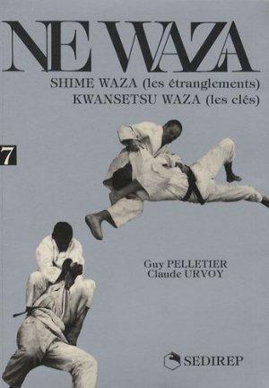 Ne waza. Tome 7, Shime waza (les étranglements) Kwansetsu waza (les clés) - SEDIREP - 9782901551416 -