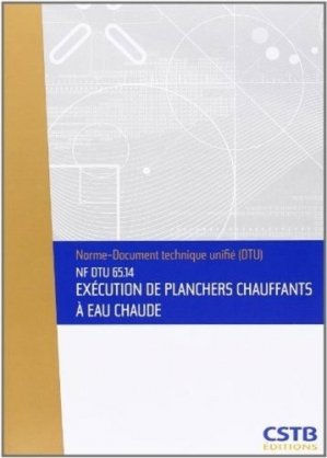 NF DTU 65.14 Exécution de planchers chauffants à eau chaude - cstb - 3260050849982 -