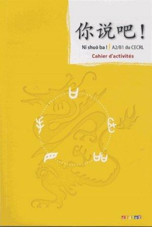 Ni Shuo Ba ! Méthode de Chinois A2/B1 : Cahier d'Activités - didier - 9782278077137 -