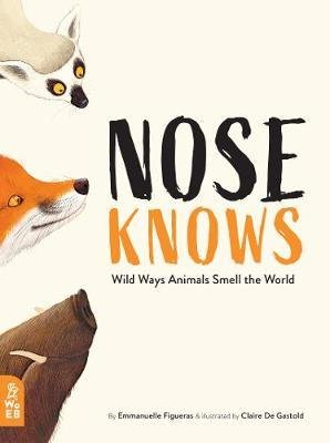 Nose Knows: Wild Ways Animals Smell the World - what on earth books - 9781912920068 -