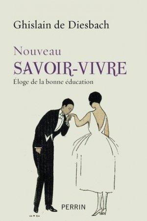 Nouveau savoir-vivre. Eloge de la bonne éducation - Librairie Académique Perrin - 9782262041007 -