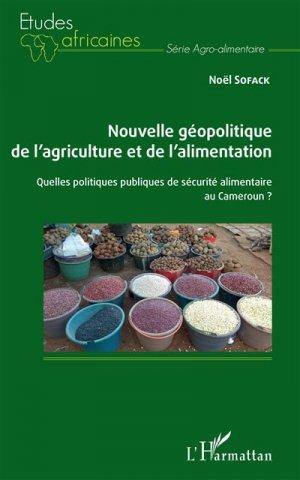 Nouvelle géopolitique de l'agriculture et de l'alimentation : quelles politiques publiques de sécurité alimentaire au Cameroun ? - l'harmattan - 9782343153469 -