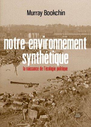 Notre environnement synthétique - atelier de creation libertaire - 9782351041017 -