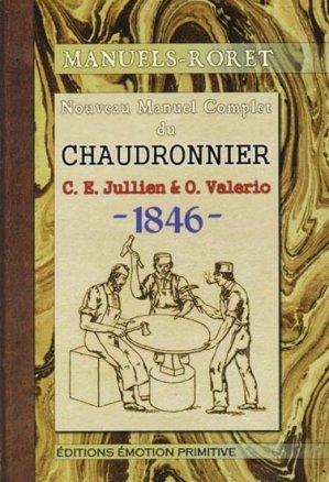 Nouveau manuel complet du chaudronnier - 1846-2009 - emotion primitive - 9782354221652 -