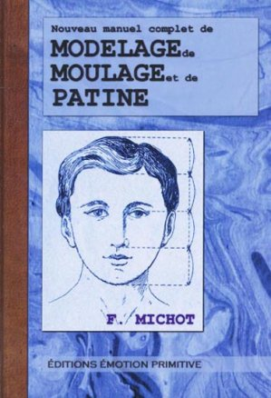 Nouveau manuel complet de modelage de moulage et de patine - emotion primitive - 9782354222253 -