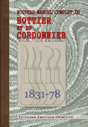 Nouveau manuel complet du bottier et du cordonnier - emotion primitive - 9782354222413 -