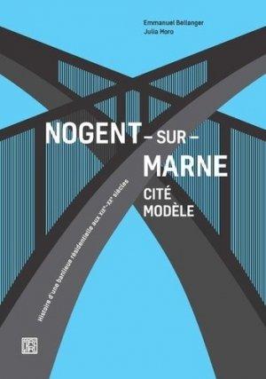 Nogent-sur-Marne cité modèle. Histoire d'une banlieue résidentielle aux XIXe-XXe siècles - la découverte - 9782373680270 -