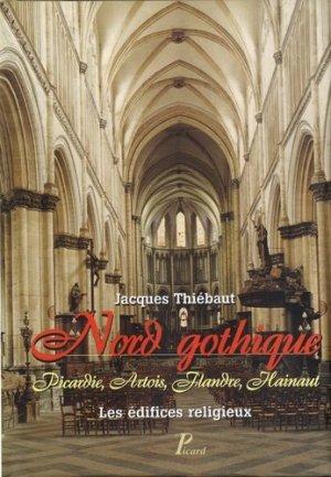 Nord gothique - Picardie, Artois, Flandre, Hainaut. Les édifices religieux - Editions AandJ Picard - 9782708407381 -