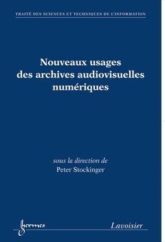 Nouveaux usages des archives audiovisuelles numériques - hermès / lavoisier - 9782746238022 -