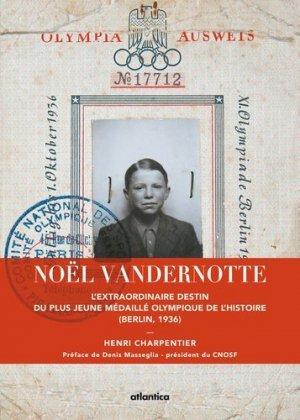 Noel Vandernotte. L'extraordinaire destin du plus jeune médaillé olympique de l'histoire (Berlin, 1936) - Atlantica - 9782758800484 -