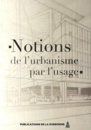 Notions de l'urbanisme par l'usage - publications de la sorbonne - 9782859449162 -