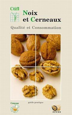 Noix & cerneaux: qualité et consommation - ctifl - 9782879110776