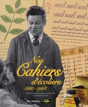Nos cahiers d'écoliers, 1880-1968 - les arenes - 9782912485434 -
