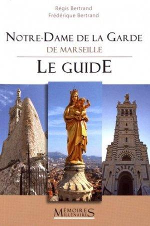 Notre-Dame de la Garde de Marseille. Le guide - Mémoires millénaires Editions - 9782919056644 -