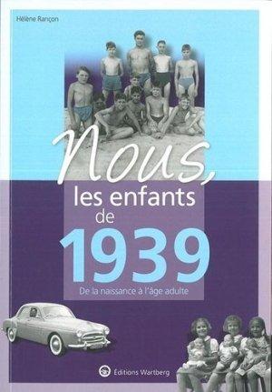 Nous, les enfants de 1939. De la naissance à l'âge adulte - Editions Wartberg - 9783831334391 -