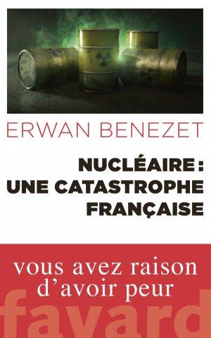 Nucléaire : une catastrophe française - fayard - 9782213709536 -