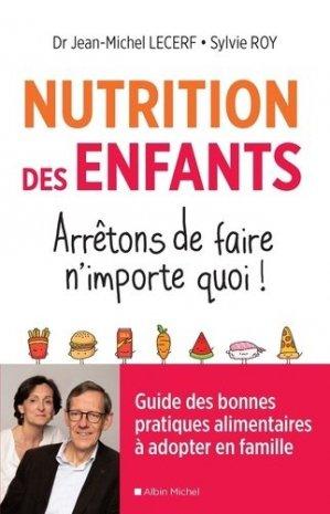 Nutrition des enfants. Arrêtons de faire n'importe quoi ! - albin michel - 9782226443946 -