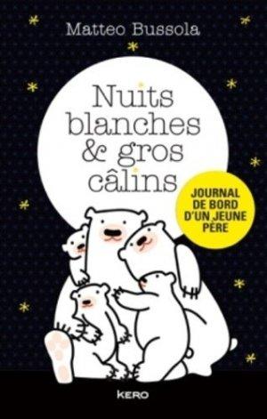 Nuits blanches et gros câlins. Journal de bord d'un jeune père - Editions Kero - 9782366583038 -
