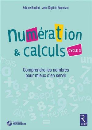 Numération & calculs, cycle 3 : comprendre les nombres pour mieux s'en servir - retz - 9782725636603 -