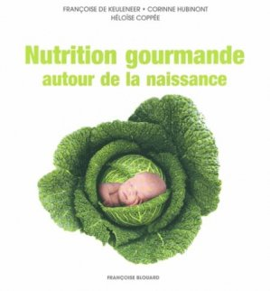 Nutrition gourmande autour de la naissance - francoise blouard - 9782875100214 -