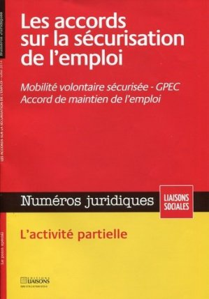 Numéros juridiques Juillet 2014 : Les accords sur la sécurisation de l'emploi. Mobilité volontaire sécurisée, GPEC, accords de maintien de l'emploi - Editions Liaisons - 9782878809350 -