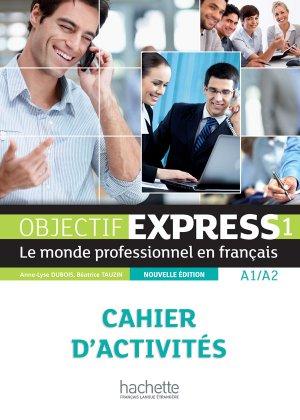 OBJECTIF EXPRESS 1 A1 A2 CAHIER ACTIVITES - hachette - 9782011560087 -