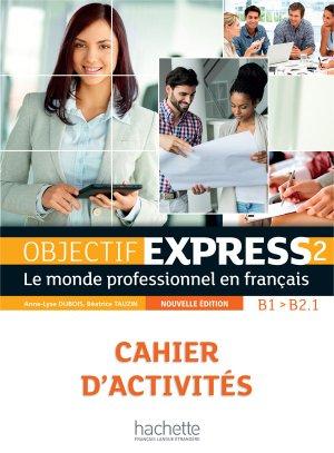 OBJECTIF EXPRESS 2 CAHIER ACTIVITES B1 B2.1 - hachette - 9782014015768 -