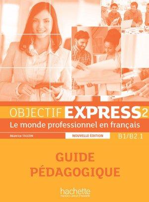 Objectif Express 2 Nouvelle édition : Guide Pédagogique - hachette français langue etrangère - 9782014015775 -