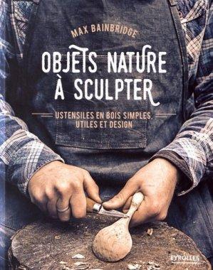 Objets nature à sculpter - Ustensiles en bois simples, utiles et design - eyrolles - 9782212673562 -