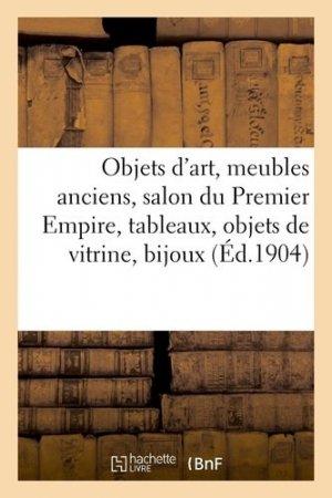 Objets d'art, meubles anciens, salon du Premier Empire, tableaux, objets de vitrine, bijoux - hachette/bnf - 9782329410524 -