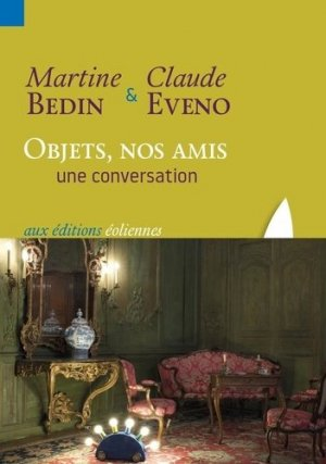 Objets, nos amis. Une conversation - Editions Eoliennes - 9782376720157 -
