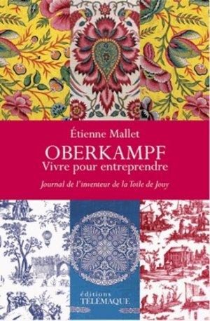 Oberkampf, vivre pour entreprendre. Journal de l'inventeur de la Toile de Jouy (1738-1815) - telemaque - 9782753302518 -