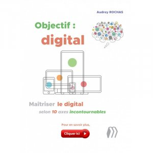 Objectif : digital - Maîtriser le digital selon 10 axes incontournables - medicilline - 9782915220957