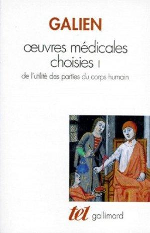 OEUVRES MEDICALES CHOISIES. Tome 1, De l'utilité des parties du corps humain - gallimard editions - 9782070736843 -