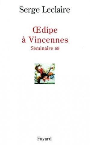 OEDIPE A VINCENNES. Séminaire 69 - Fayard - 9782213604633 -