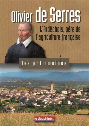 Olivier De Serres L'Ardechois, Père De L'Agriculture Francaise - le dauphine libere - 9782811002039 -