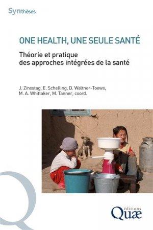 One health, une seule santé. Théorie et pratique des approches intégrées de la santé - quae - 9782759230969 -