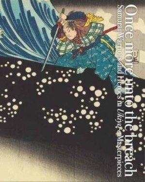 Once more unto the breach: samurai warriors and heroes in ukiyo-e masterpieces /anglais/japonais - Pie Books - 9784756252838 -