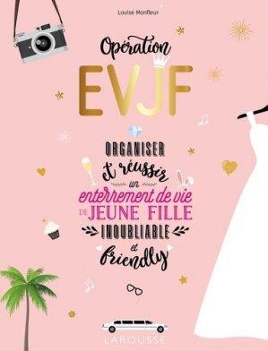 Opération EVJF. Organiser et réussir un enterrement de vie de jeune fille inoubliable et friendly - Larousse - 9782035953261 -