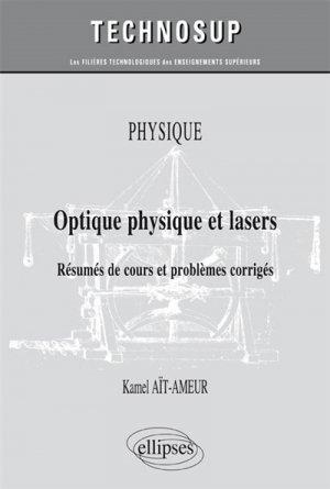 Optique physique et lasers - Résumés de cours et problèmes corrigés (niveau B) - ellipses - 9782340013469 -