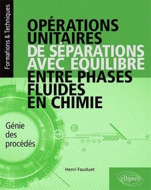 Opérations unitaires de séparations avec équilibre entre phases fluides en chimie - ellipses - 9782340031036 -