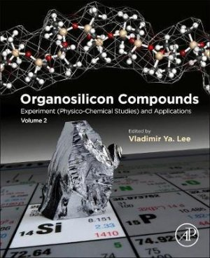 Organosilicon Compounds: Experiment (Physico-Chemical Studies) and Applications - elsevier science publishing - 9780128142134 -