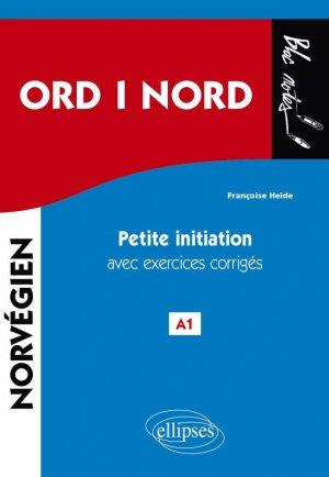 ORD i NORD. Petite initiation au norvégien avec exercices corrigés et fichiers audio. A1 - ellipses - 9782340025042 -