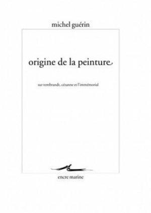 Origine de la peinture. Sur Rembrandt, Cézanne et l'immémorial - Editions Les Belles Lettres - 9782350880716 -