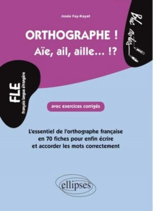 Orthographe ! Aïe, ail, aille... ?! - ellipses - 9782729884598